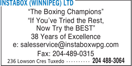 Instabox (Winnipeg) Ltd (204-488-3064) - Display Ad - ¿The Boxing Champions¿ ¿If You've Tried the Rest, Now Try the BEST¿ 38 Years of Excellence Fax: 204-489-0315 ¿The Boxing Champions¿ ¿If You've Tried the Rest, Now Try the BEST¿ 38 Years of Excellence Fax: 204-489-0315
