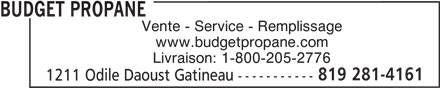 Budget Propane (819-281-4161) - Annonce illustrée======= - BUDGET PROPANE Vente - Service - Remplissage www.budgetpropane.com Livraison: 1-800-205-2776 819 281-4161 1211 Odile Daoust Gatineau -----------