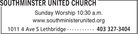 Southminster United Church (403-327-3404) - Display Ad - Sunday Worship 10:30 a.m. www.southministerunited.org