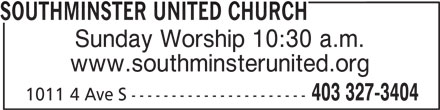 Southminster United Church (403-327-3404) - Display Ad - Sunday Worship 10:30 a.m. www.southminsterunited.org 403 327-3404 1011 4 Ave S ---------------------- SOUTHMINSTER UNITED CHURCH