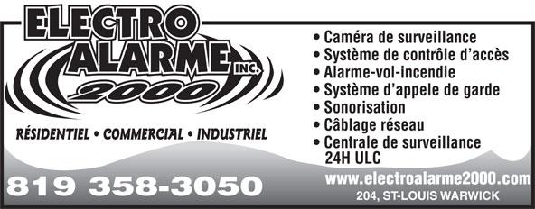 Electro Alarme 2000 Inc (819-358-3050) - Annonce illustrée======= - Caméra de surveillance Système de contrôle d accès Alarme-vol-incendie Système d appele de garde Sonorisation Câblage réseau RÉSIDENTIEL   COMMERCIAL   INDUSTRIEL Centrale de surveillance 24H ULC www.electroalarme2000.com 819 358-3050 204, ST-LOUIS WARWICK