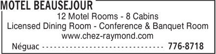 Motel Beauséjour (506-776-8718) - Display Ad - 12 Motel Rooms - 8 Cabins Licensed Dining Room - Conference & Banquet Room www.chez-raymond.com