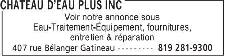Château D'Eau Plus Inc (819-281-9300) - Display Ad - Eau-Traitement-Équipement, fournitures, entretien & réparation Voir notre annonce sous