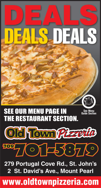Old Town Pizzeria (709-738-1234) - Display Ad - DEALS DEALS 279 Portugal Cove Rd., St. John s 2  St. David s Ave., Mount Pearl www.oldtownpizzeria.com DEALS