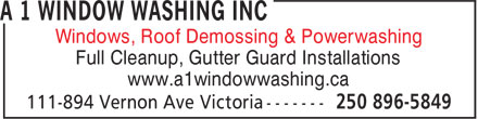 A 1 Window Washing Inc (250-896-5849) - Display Ad - Windows, Roof Demossing & Powerwashing Full Cleanup, Gutter Guard Installations www.a1windowwashing.ca Windows, Roof Demossing & Powerwashing Full Cleanup, Gutter Guard Installations www.a1windowwashing.ca