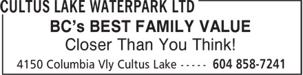 Cultus Lake Waterpark & Waterslides (604-858-7241) - Display Ad - BC's BEST FAMILY VALUE Closer Than You Think!
