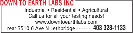 Down To Earth Labs Inc (403-328-1133) - Annonce illustrée======= - Industrial • Residential • Agricultural Call us for all your testing needs! www.downtoearthlabs.com