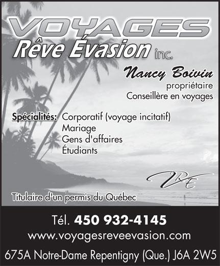 Rêve Évasion Évènement Inc (450-932-4145) - Annonce illustrée======= - propriétaire Conseillère en voyages Spécialités: Corporatif (voyage incitatif) Mariage Gens d'affaires Étudiants Titulaire d'un permis du Québec Tél. 450 932-4145 www.voyagesreveevasion.com 675A Notre-Dame Repentigny (Que.) J6A 2W5 Nancy Boivin