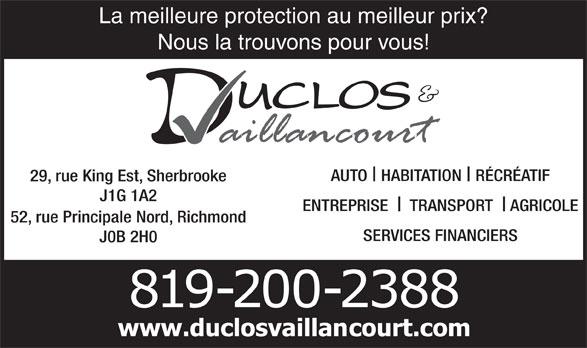 Duclos & Vaillancourt Assurances (819-566-2333) - Annonce illustrée======= - La meilleure protection au meilleur prix? Nous la trouvons pour vous! AUTO HABITATION RÉCRÉATIF 29, rue King Est, Sherbrooke J1G 1A2 ENTREPRISE TRANSPORT AGRICOLE 52, rue Principale Nord, Richmond SERVICES FINANCIERS J0B 2H0