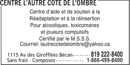 Centre L'Autre Côté de L'Ombre (819-222-8400) - Annonce illustrée======= - -- Centre d'aide et de soutien à la Réadaptation et à la réinsertion Pour alcooliques, toxicomanes et joueurs compulsifs Certifié par le M.S.S.S.