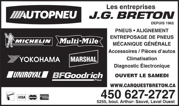 Breton Jean-Guy Entreprises (450-627-2727) - Display Ad - Les entreprises J.G. BRETON DEPUIS 1962 PNEUS   ALIGNEMENT ENTREPOSAGE DE PNEUS MÉCANIQUE GÉNÉRALE Accessoires / Pièces d autos Climatisation MARSHAL Diagnostic Électronique OUVERT LE SAMEDI WWW.CARQUESTBRETON.CA 450 627-2727 5255, boul. Arthur- Sauvé, Laval Ouest