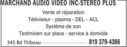 Marchand Audio Vidéo Inc-Stereo Plus (819-379-4366) - Display Ad - Téléviseur - plasma - DEL - ACL Système de son Technicien sur place - service à domicile Vente et réparation