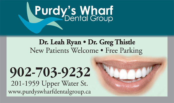Purdy's Wharf Dental Group (902-423-9337) - Display Ad - 201-1959 Upper Water St. Dr. Leah Ryan   Dr. Greg Thistle New Patients Welcome   Free Parking 902-703-9232 www.purdyswharfdentalgroup.ca