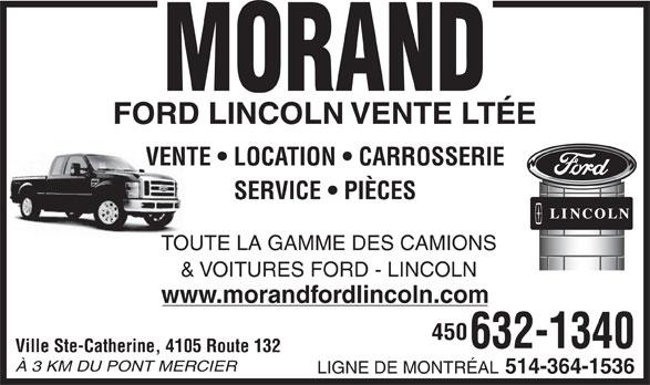 Morand Ford Lincoln Ltée (450-632-1340) - Display Ad - VENTE   LOCATION   CARROSSERIE SERVICE   PIÈCES TOUTE LA GAMME DES CAMIONS & VOITURES FORD - LINCOLN www.morandfordlincoln.com 450 632-1340 Ville Ste-Catherine, 4105 Route 132 À 3 KM DU PONT MERCIER LIGNE DE MONTRÉAL 514-364-1536 VENTE   LOCATION   CARROSSERIE SERVICE   PIÈCES TOUTE LA GAMME DES CAMIONS & VOITURES FORD - LINCOLN www.morandfordlincoln.com 450 632-1340 Ville Ste-Catherine, 4105 Route 132 À 3 KM DU PONT MERCIER LIGNE DE MONTRÉAL 514-364-1536