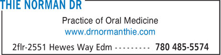 Thie Norman Dr (780-485-5574) - Display Ad - Practice of Oral Medicine www.drnormanthie.com Practice of Oral Medicine www.drnormanthie.com