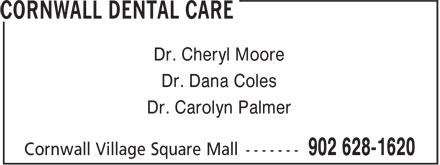 Cornwall Dental Care (902-628-1620) - Display Ad - Dr. Cheryl Moore Dr. Dana Coles Dr. Carolyn Palmer