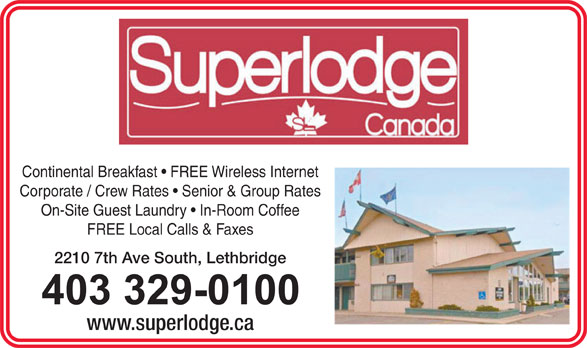Superlodge Lethbridge (403-329-0100) - Annonce illustrée======= - Continental Breakfast   FREE Wireless Internet Corporate / Crew Rates   Senior & Group Rates On-Site Guest Laundry   In-Room Coffee FREE Local Calls & Faxes 2210 7th Ave South, Lethbridge www.superlodge.ca