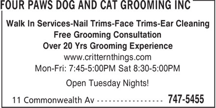 Four Paws Dog and Cat Grooming Inc (709-747-5455) - Annonce illustrée======= - Walk In Services-Nail Trims-Face Trims-Ear Cleaning Free Grooming Consultation Over 20 Yrs Grooming Experience www.critternthings.com Mon-Fri: 7:45-5:00PM Sat 8:30-5:00PM Open Tuesday Nights!