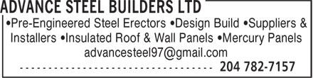 Advance Steel Builders Ltd (204-782-7157) - Display Ad - •Pre-Engineered Steel Erectors •Design Build •Suppliers & Installers •Insulated Roof & Wall Panels •Mercury Panels •Pre-Engineered Steel Erectors •Design Build •Suppliers & Installers •Insulated Roof & Wall Panels •Mercury Panels