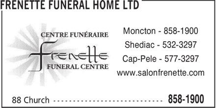 Frenette Funeral Home & Crematorium (506-858-1900) - Display Ad - Moncton - 858-1900 Shediac - 532-3297 Cap-Pele - 577-3297 www.salonfrenette.com