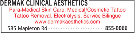 Dermak Clinical Aesthetics (506-855-0066) - Display Ad - Tattoo Removal, Electrolysis, Service Bilingue www.dermakaesthetics.com Para-Medical Skin Care, Medical/Cosmetic Tattoo