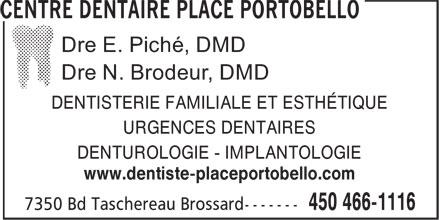 Centre Dentaire (450-466-1116) - Annonce illustrée======= - DENTISTERIE FAMILIALE ET ESTHÉTIQUE URGENCES DENTAIRES DENTUROLOGIE - IMPLANTOLOGIE www.dentiste-placeportobello.com DENTISTERIE FAMILIALE ET ESTHÉTIQUE URGENCES DENTAIRES DENTUROLOGIE - IMPLANTOLOGIE www.dentiste-placeportobello.com