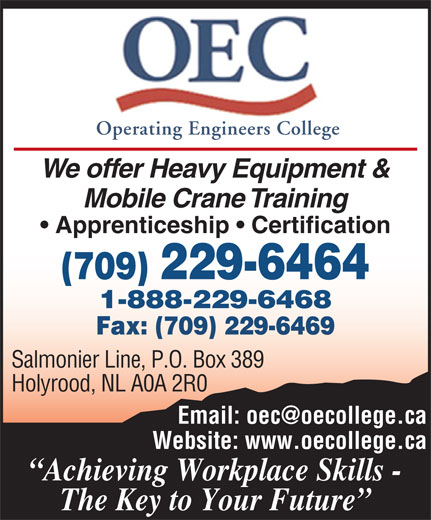Operating Engineers College (709-229-6464) - Display Ad - Operating Engineers College Mobile Crane Training Apprenticeship   Certification Salmonier Line, P.O. Box 389 Holyrood, NL A0A 2R0 Website: www.oecollege.ca Achieving Workplace Skills - The Key to Your Future We offer Heavy Equipment &