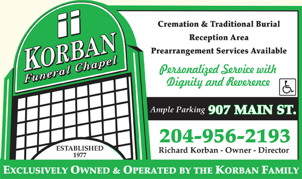 Korban Funeral Chapel (204-956-2193) - Annonce illustrée======= - Ample Parking 907 MAIN ST. 204-956-2193 ESTABLISHED Richard Korban - Owner - Director 1977 EXCLUSIVELY OWNED & OPERATED BY THE KORBAN FAMILY Cremation & Traditional Burial Reception Area Prearrangement Services Available