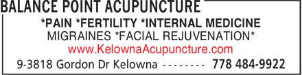 Balance Point Acupuncture (778-484-9922) - Display Ad - *PAIN *FERTILITY *INTERNAL MEDICINE MIGRAINES *FACIAL REJUVENATION* www.KelownaAcupuncture.com