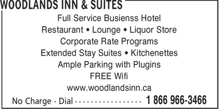 Woodlands Inn & Suites (1-866-966-3466) - Annonce illustrée======= - Ample Parking with Plugins FREE Wifi www.woodlandsinn.ca Full Service Busienss Hotel Restaurant • Lounge • Liquor Store Corporate Rate Programs Extended Stay Suites • Kitchenettes