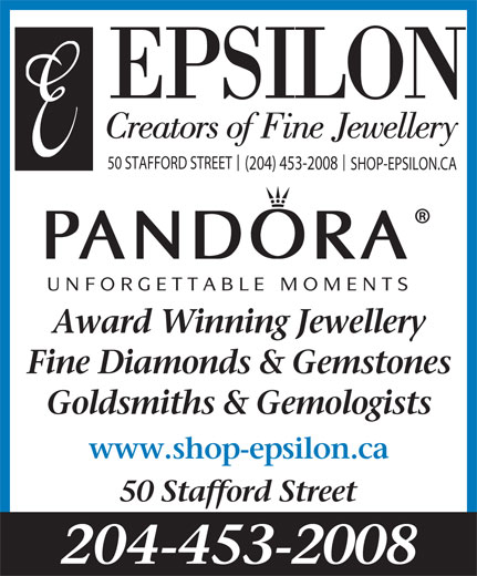 Epsilon Creations Ltd (204-453-2008) - Display Ad - EPSILON Creators of Fine Jewellery 50 STAFFORD STREET (204) 453-2008 SHOP-EPSILON.CA Award Winning Jewellery Fine Diamonds & Gemstones Goldsmiths & Gemologists www.shop-epsilon.ca 50 Stafford Street 204-453-2008 UNFORGETTABLE MOMENTS