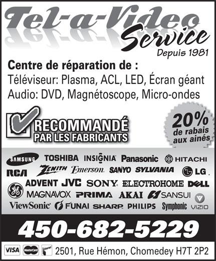 Tel-A-Video Service (450-682-5229) - Annonce illustrée======= - Depuis 1981 Centre de réparation de : Téléviseur: Plasma, ACL, LED, Écran géant Audio: DVD, Magnétoscope, Micro-ondes 20%de rabais RECOMMANDÉ aux ainés PAR LES FABRICANTS ADVENT 450-682-5229 2501, Rue Hémon, Chomedey H7T 2P22501, Rue Hé , Chomedey H7T 2P2 Service