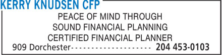 Kerry Knudsen CFP (204-453-0103) - Annonce illustrée======= - PEACE OF MIND THROUGH SOUND FINANCIAL PLANNING CERTIFIED FINANCIAL PLANNER