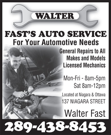 Walter Fast's Auto Service (905-704-0660) - Annonce illustrée======= - Sat 8am-12pm Located at Niagara & Ottawa 137 NIAGARA STREET Walter Fast 289-438-8453 General Repairs to All Makes and Models Licensed Mechanics Mon-Fri - 8am-5pm
