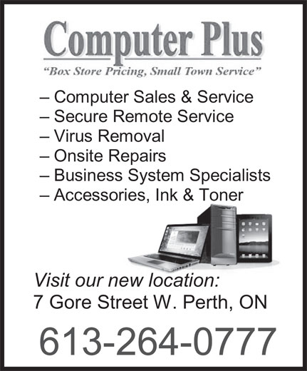 Computer Plus (613-264-0777) - Display Ad - - Virus Removal - Onsite Repairs - Business System Specialists - Accessories, Ink & Toner Visit our new location: 7 Gore Street W. Perth, ON 613-264-0777 - Computer Sales & Service - Secure Remote Service