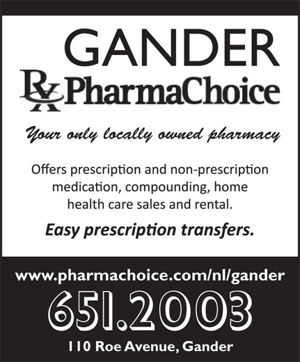 Gander Pharmachoice (709-651-2003) - Display Ad - Your only locally owned pharmacy www.pharmachoice.com/nl/gander 651.2003 110 Roe Avenue, Gander