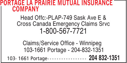 Portage La Prairie Mutual Insurance Company (204-832-1351) - Annonce illustrée======= - Head Offc:-PLAP-749 Sask Ave E & Cross Canada Emergency Claims Srvc 1-800-567-7721 Claims/Service Office - Winnipeg 103-1661 Portage - 204-832-1351
