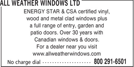 All Weather Windows Ltd (1-800-291-6501) - Annonce illustrée======= - ENERGY STAR & CSA certified vinyl, wood and metal clad windows plus a full range of entry, garden and patio doors. Over 30 years with Canadian windows & doors. For a dealer near you visit www.allweatherwindows.com
