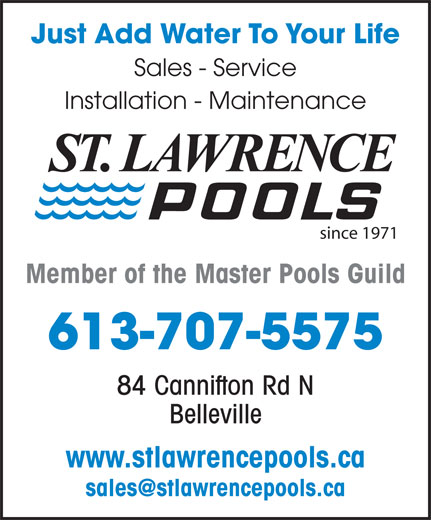 St Lawrence Pools (613-962-2545) - Annonce illustrée======= - Just Add Water To Your Life Sales - Service Installation - Maintenance since 1971 Member of the Master Pools Guild 613-707-5575 84 Cannifton Rd N Belleville www.stlawrencepools.ca