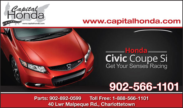 Capital Honda (902-566-1101) - Display Ad - 40 Lwr Malpeque Rd., Charlottetown www.capitalhonda.com 902-566-1101 Parts: 902-892-0599      Toll Free: 1-888-566-1101