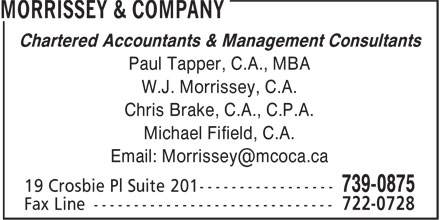 Morrissey & Company Chartered Accountants (709-739-0875) - Annonce illustrée======= - Chartered Accountants & Management Consultants Paul Tapper, C.A., MBA W.J. Morrissey, C.A. Chris Brake, C.A., C.P.A. Michael Fifield, C.A.