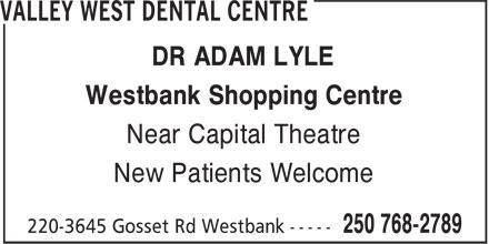 Valley West Dental Centre (250-768-2789) - Annonce illustrée======= - Westbank Shopping Centre Near Capital Theatre New Patients Welcome DR ADAM LYLE
