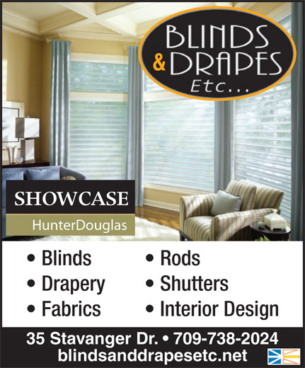 Blinds & Drapes Etc (709-738-2024) - Display Ad - & HunterDouglas Blinds Rods Drapery Shutters Fabrics Interior Design 35 Stavanger Dr.   709-738-2024 blindsanddrapesetc.net SHOWCASE