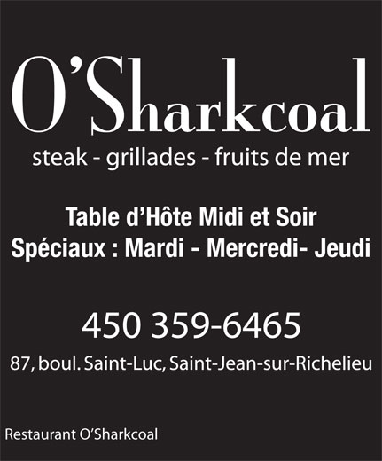 Restaurant O'Sharkcoal (450-359-6465) - Annonce illustrée======= - Table d Hôte Midi et Soir Spéciaux : Mardi - Mercredi- Jeudi Restaurant O Sharkcoal