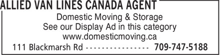 Domestic Moving & Storage/Allied Van Lines Canada Agent (709-747-5188) - Annonce illustrée======= - Domestic Moving & Storage See our Display Ad in this category www.domesticmoving.ca