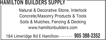 Hamilton Builders Supply (905-388-2352) - Annonce illustrée======= - Natural & Decorative Stone, Interlock Concrete/Masonry Products & Tools Soils & Mulches, Fencing & Decking www.hamiltonbuilders.com