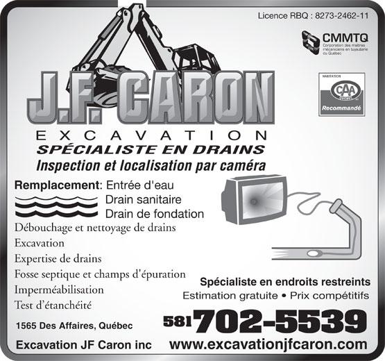 Excavation JF Caron Inc (418-840-1329) - Display Ad - Expertise de drains Fosse septique et champs d'épuration Drain sanitaire Drain de fondation Débouchage et nettoyage de drains Excavation Expertise de drains Fosse septique et champs d'épuration Spécialiste en endroits restreints Imperméabilisation Estimation gratuite   Prix compétitifs Test d étanchéité 581 1565 Des Affaires, Québec 702-5539 Excavation JF Caron inc www.excavationjfcaron.com Licence RBQ : 8273-2462-11 CMMTQ Corporation des maîtres mécaniciens en tuyauterie du Québec SPÉCIALISTE EN DRAINS Inspection et localisation par caméra Remplacement : Entrée d'eau Drain sanitaire Drain de fondation Débouchage et nettoyage de drains Excavation Licence RBQ : 8273-2462-11 CMMTQ mécaniciens en tuyauterie du Québec SPÉCIALISTE EN DRAINS Inspection et localisation par caméra Corporation des maîtres Remplacement : Entrée d'eau Spécialiste en endroits restreints Imperméabilisation Estimation gratuite   Prix compétitifs Test d étanchéité 581 1565 Des Affaires, Québec 702-5539 Excavation JF Caron inc www.excavationjfcaron.com