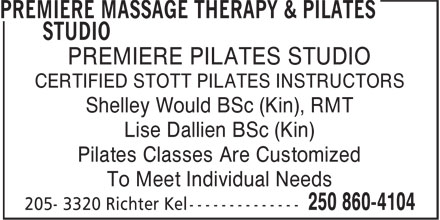Premiere Massage Therapy & Pilates Studio (250-860-4104) - Annonce illustrée======= - PREMIERE PILATES STUDIO Lise Dallien BSc (Kin) CERTIFIED STOTT PILATES INSTRUCTORS Shelley Would BSc (Kin), RMT Pilates Classes Are Customized To Meet Individual Needs