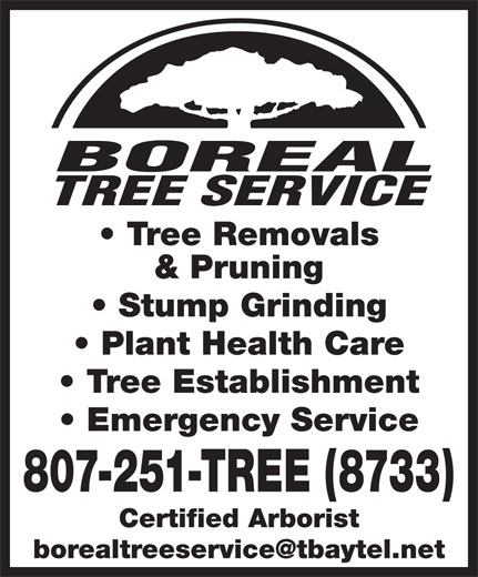 Boreal Tree Service (807-251-8733) - Annonce illustrée======= - TREE SERVICE Tree Removals & Pruning Stump Grinding Plant Health Care Tree Establishment Emergency Service 807-251-TREE (8733) Certified Arborist BOREAL