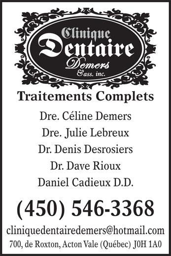 Clinique Dentaire Demers & Ass Inc (450-546-3368) - Annonce illustrée======= - 700, de Roxton, Acton Vale (Québec) J0H 1A0 Clinique Dentaire inc. ass. Traitements Complets Dre. Céline Demers Dre. Julie Lebreux Dr. Denis Desrosiers Dr. Dave Rioux Daniel Cadieux D.D. (450) 546-3368